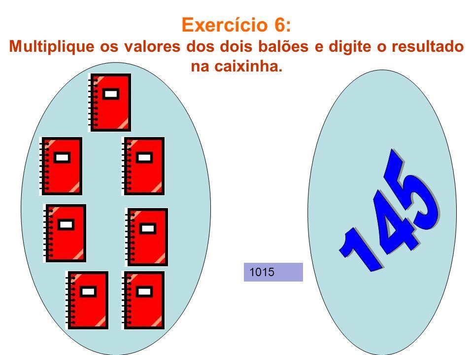Exercício 6: Multiplique os valores dos dois balões e digite o resultado na caixinha.
