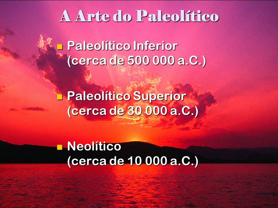 A Arte do Paleolítico Paleolítico Inferior (cerca de 500 000 a.C.)