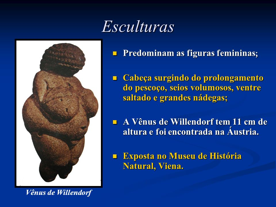 Esculturas Predominam as figuras femininas;