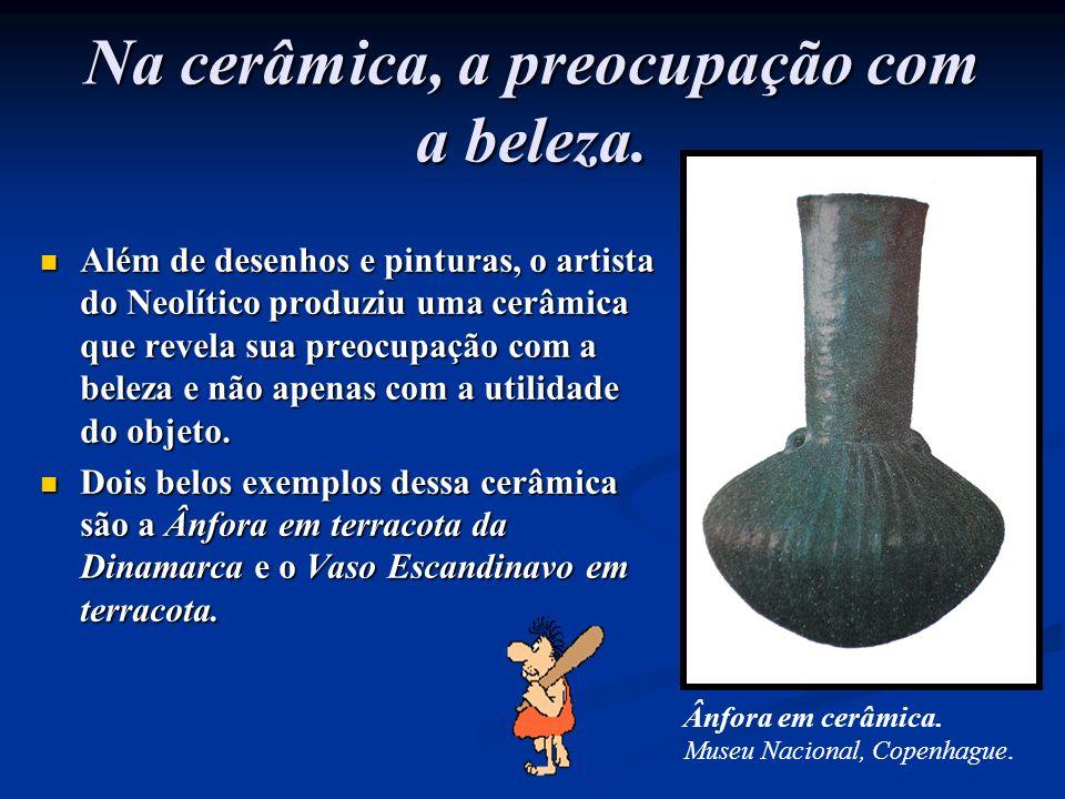 Na cerâmica, a preocupação com a beleza.