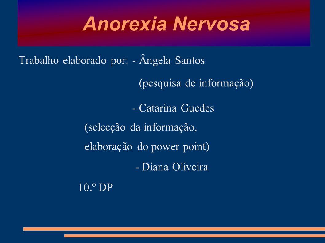 Anorexia Nervosa Trabalho elaborado por: - Ângela Santos
