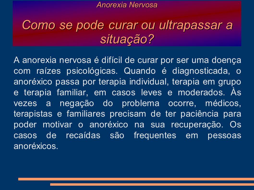 Anorexia Nervosa Como se pode curar ou ultrapassar a situação