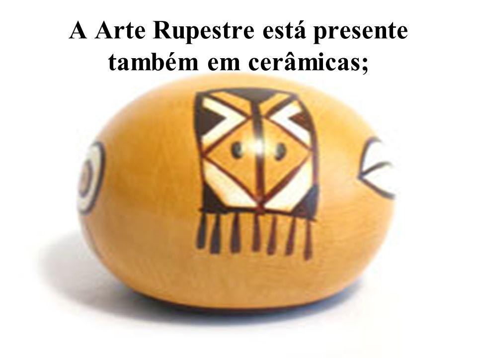 A Arte Rupestre está presente também em cerâmicas;