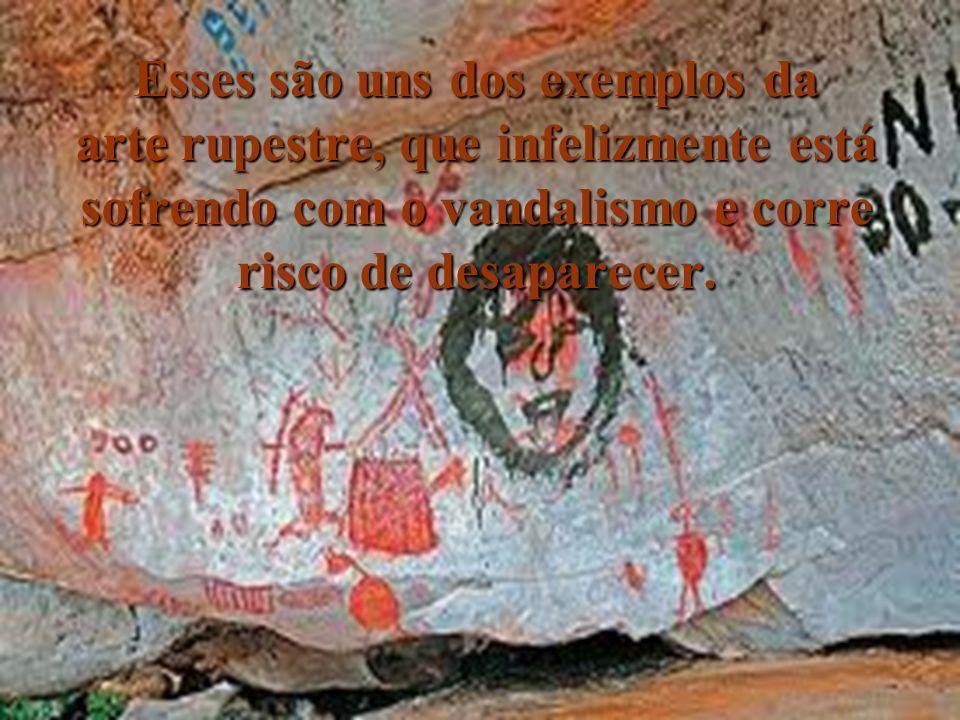 Esses são uns dos exemplos da arte rupestre, que infelizmente está sofrendo com o vandalismo e corre risco de desaparecer.