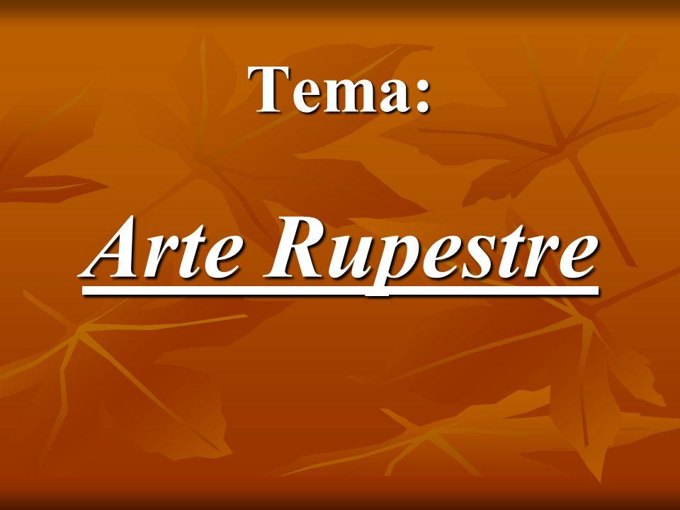 Tema: Arte Rupestre