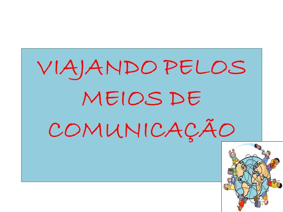 VIAJANDO PELOS MEIOS DE COMUNICAÇÃO