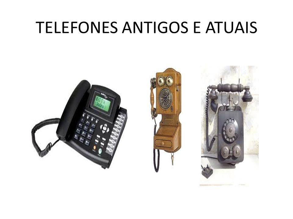 TELEFONES ANTIGOS E ATUAIS