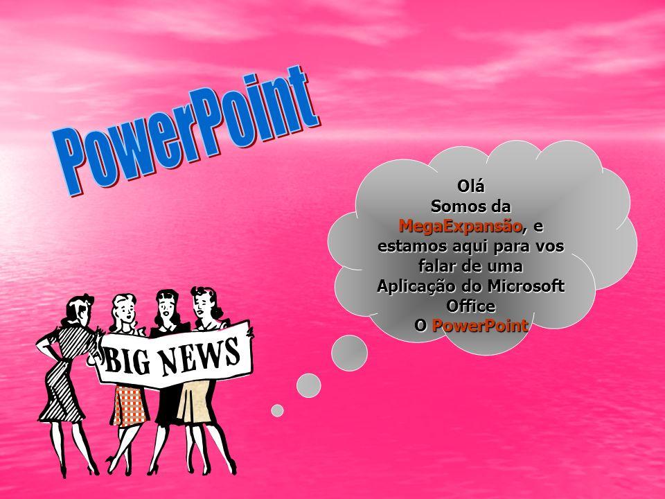 PowerPointOlá. Somos da MegaExpansão, e estamos aqui para vos falar de uma Aplicação do Microsoft Office.