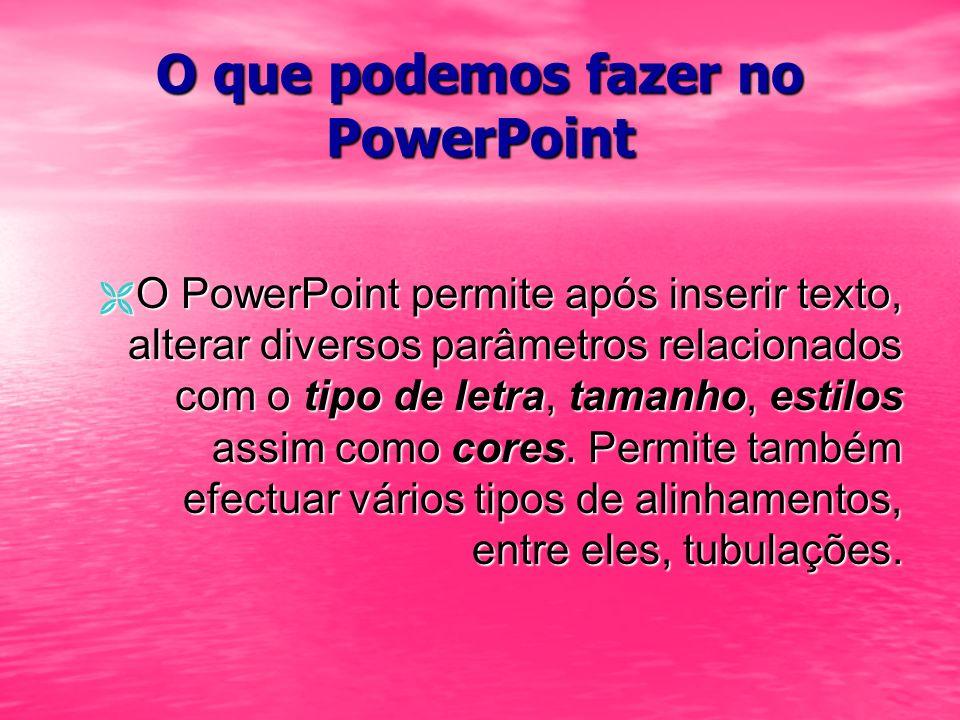 O que podemos fazer no PowerPoint