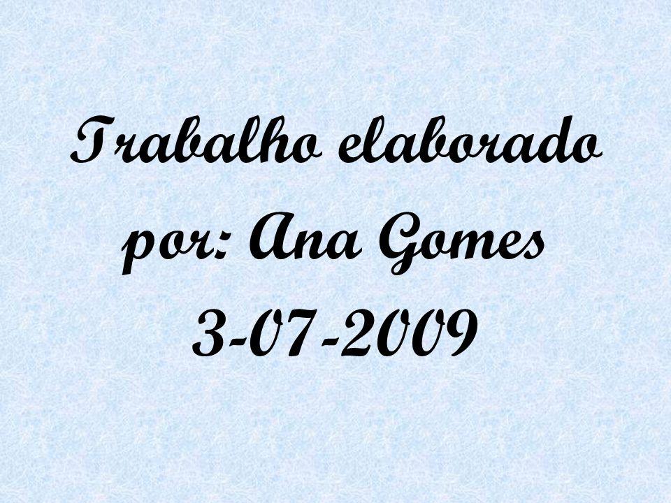 Trabalho elaborado por: Ana Gomes 3-07-2009
