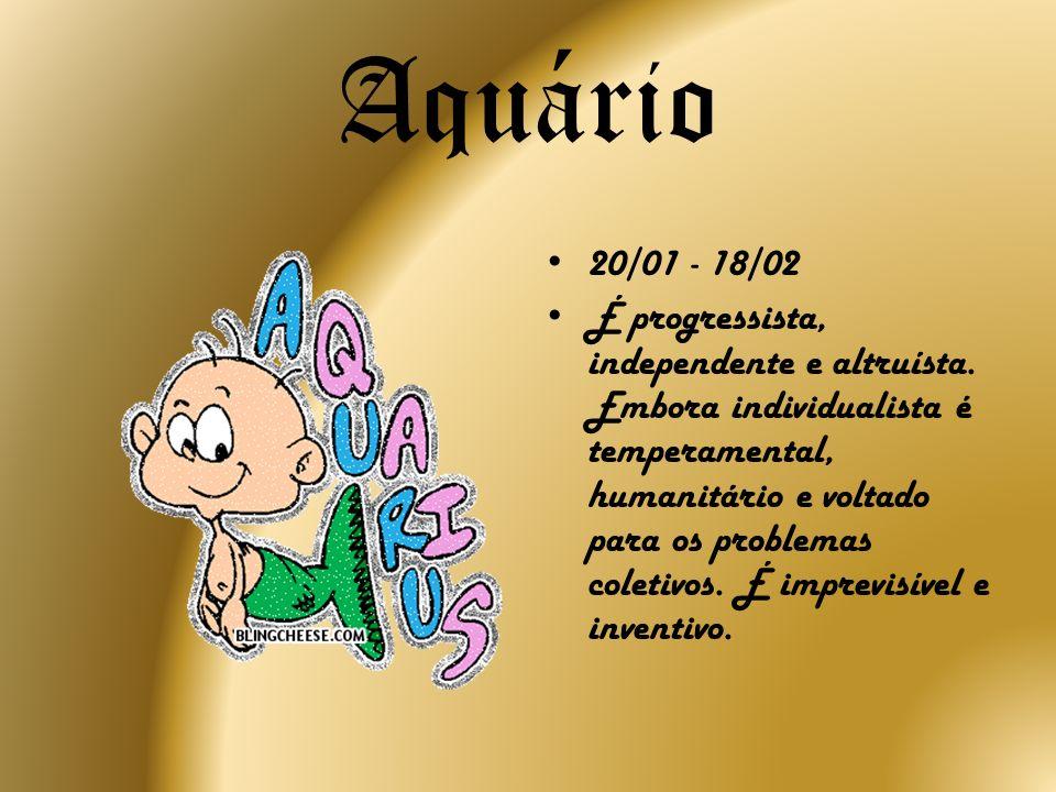 Aquário20/01 - 18/02.