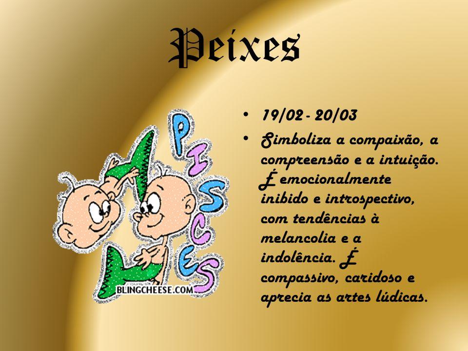 Peixes19/02 - 20/03.