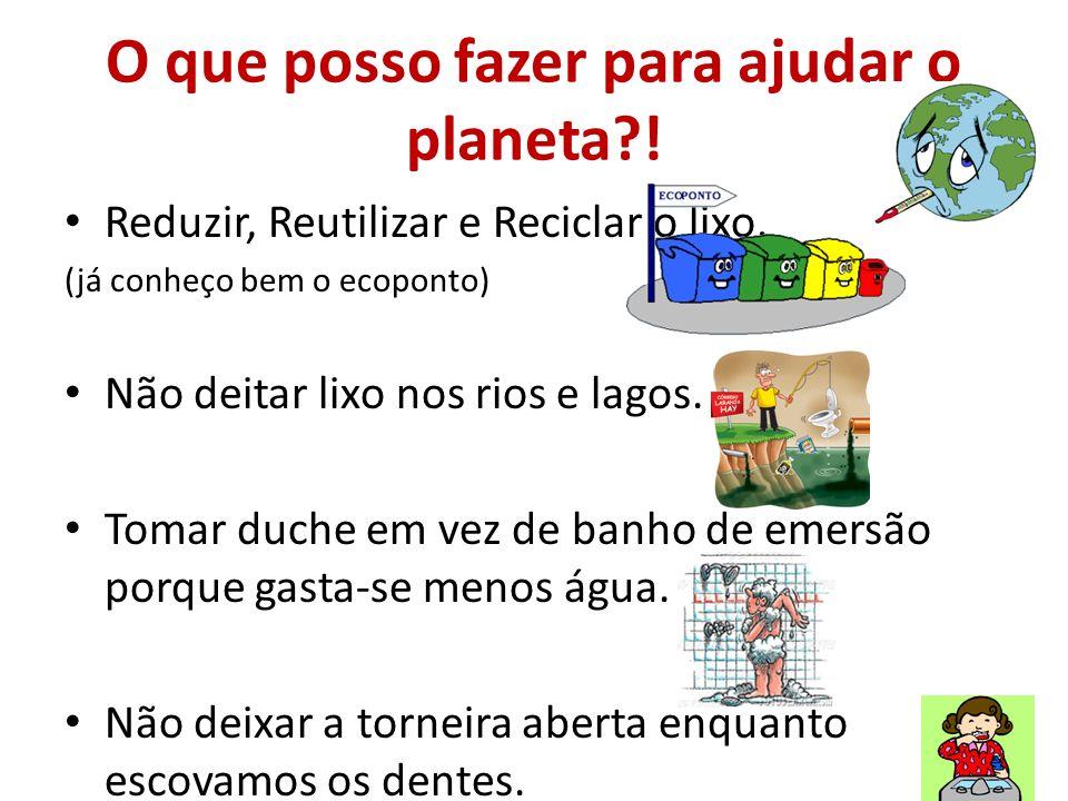 O que posso fazer para ajudar o planeta !