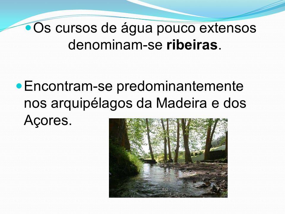 Os cursos de água pouco extensos denominam-se ribeiras.