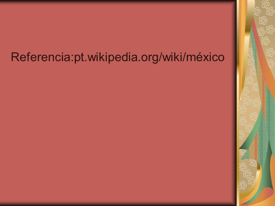 Referencia:pt.wikipedia.org/wiki/méxico