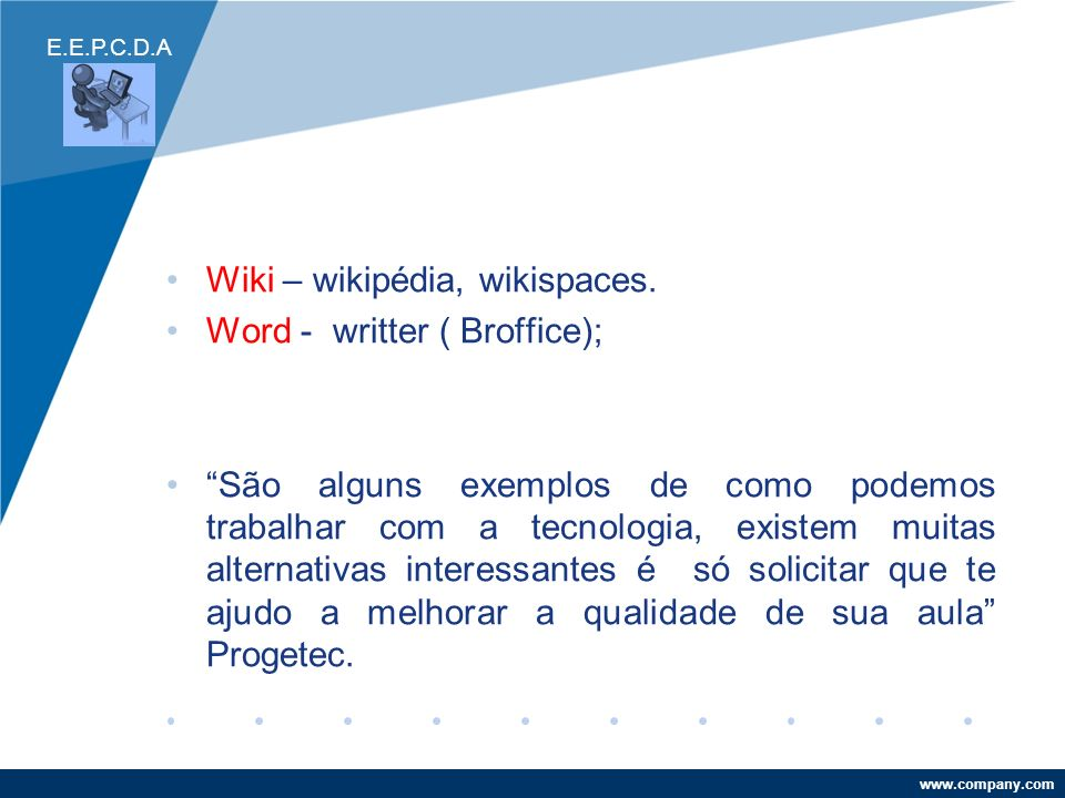 Wiki – wikipédia, wikispaces. Word - writter ( Broffice);