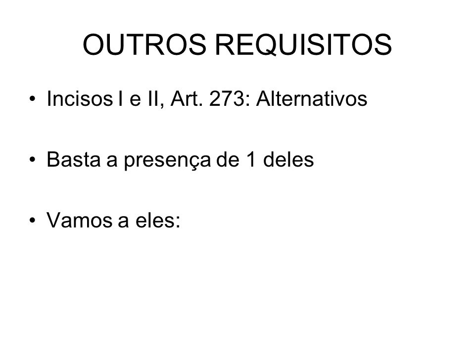 OUTROS REQUISITOS Incisos I e II, Art. 273: Alternativos