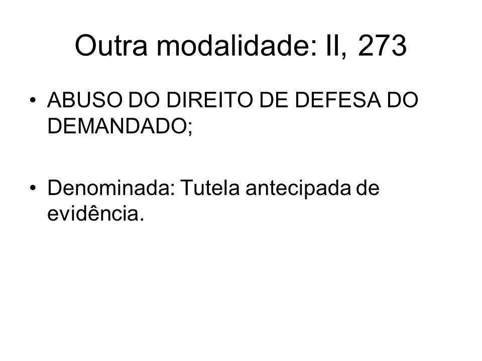 Outra modalidade: II, 273 ABUSO DO DIREITO DE DEFESA DO DEMANDADO;