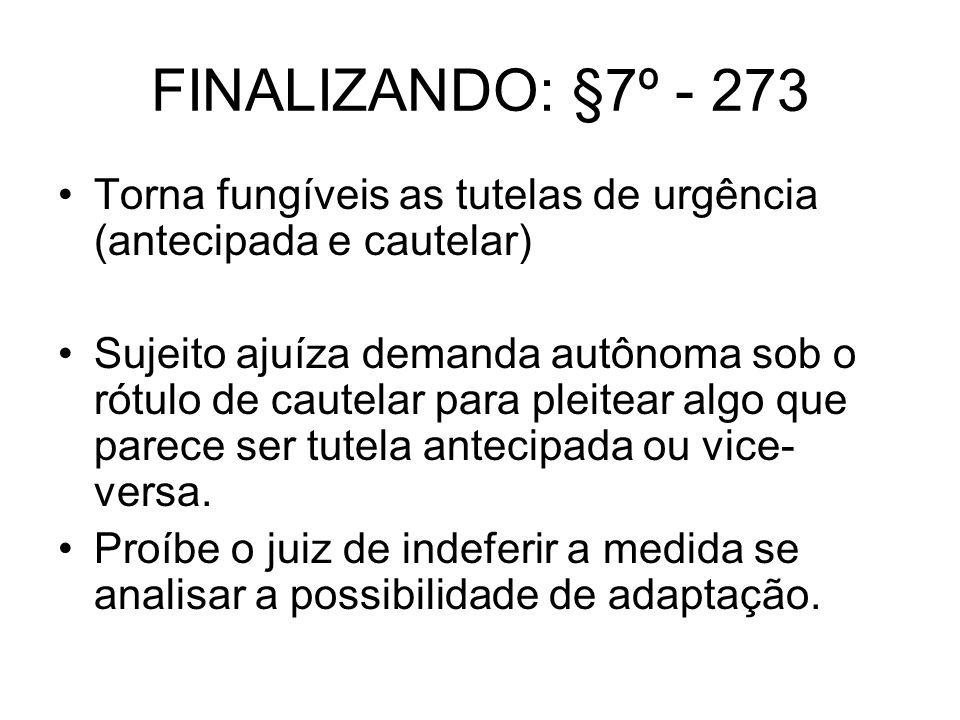 FINALIZANDO: §7º - 273 Torna fungíveis as tutelas de urgência (antecipada e cautelar)