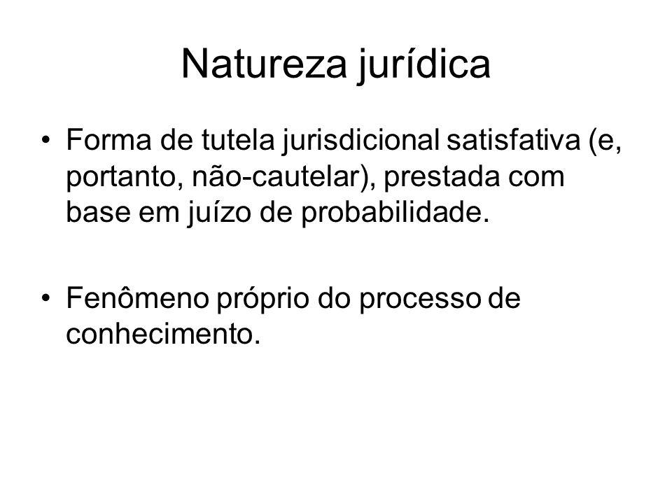 Natureza jurídica Forma de tutela jurisdicional satisfativa (e, portanto, não-cautelar), prestada com base em juízo de probabilidade.