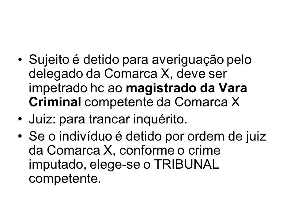 Sujeito é detido para averiguação pelo delegado da Comarca X, deve ser impetrado hc ao magistrado da Vara Criminal competente da Comarca X