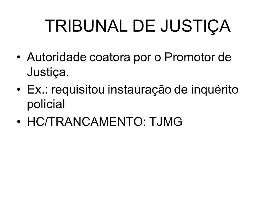 TRIBUNAL DE JUSTIÇA Autoridade coatora por o Promotor de Justiça.