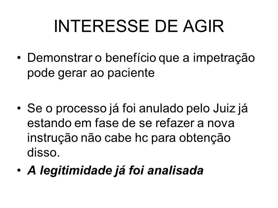 INTERESSE DE AGIR Demonstrar o benefício que a impetração pode gerar ao paciente.