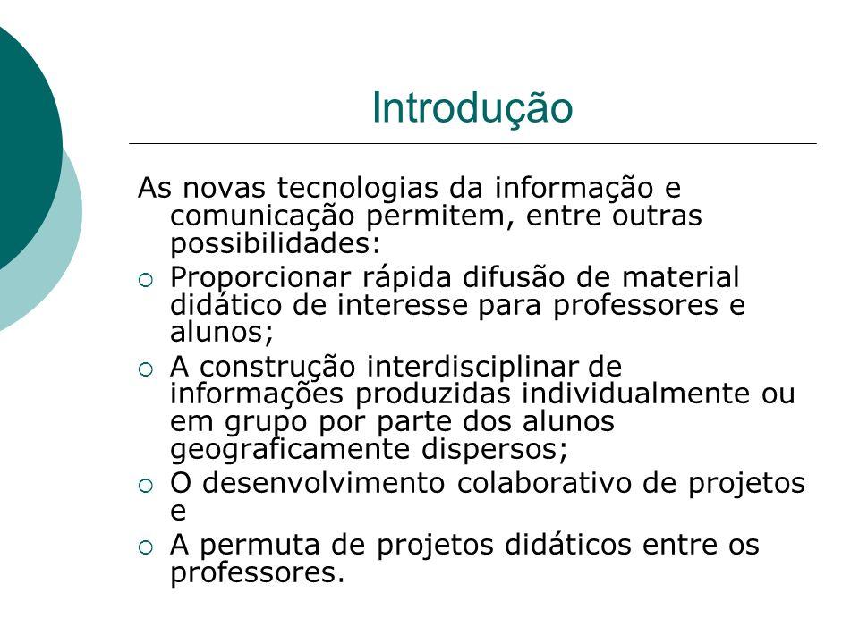 Introdução As novas tecnologias da informação e comunicação permitem, entre outras possibilidades: