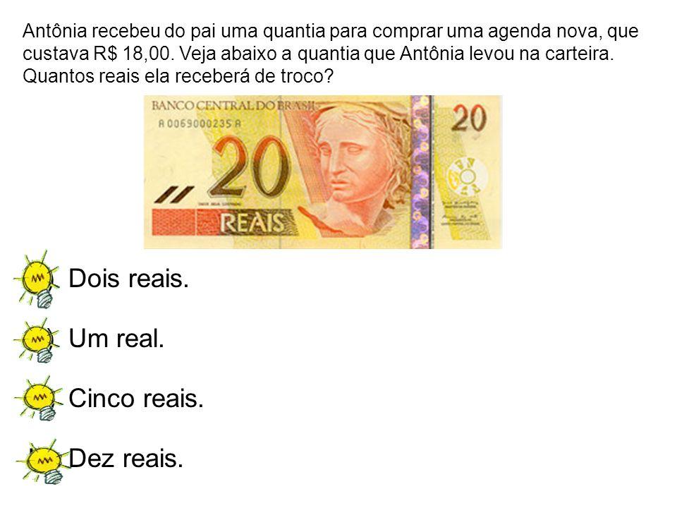 Dois reais. Um real. Cinco reais. Dez reais.