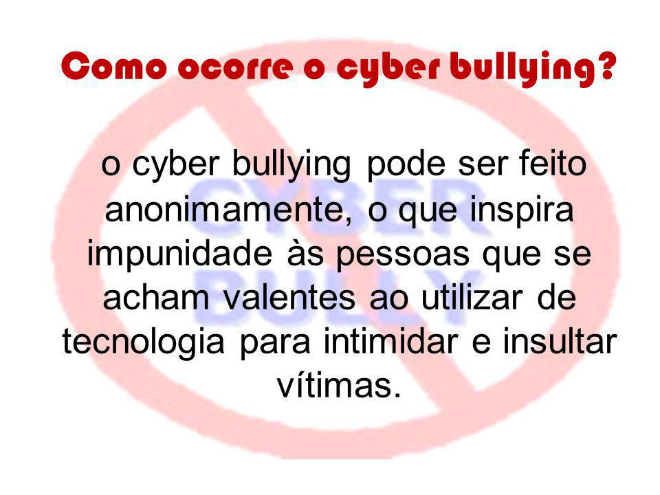 Como ocorre o cyber bullying