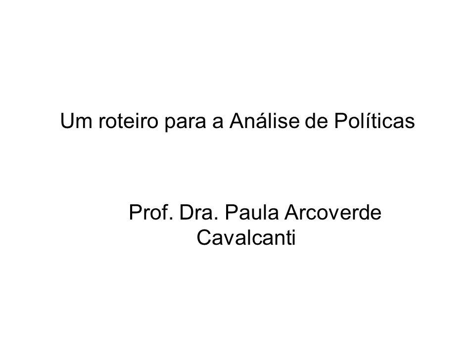 Um roteiro para a Análise de Políticas Prof. Dra