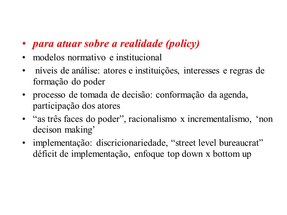 para atuar sobre a realidade (policy)
