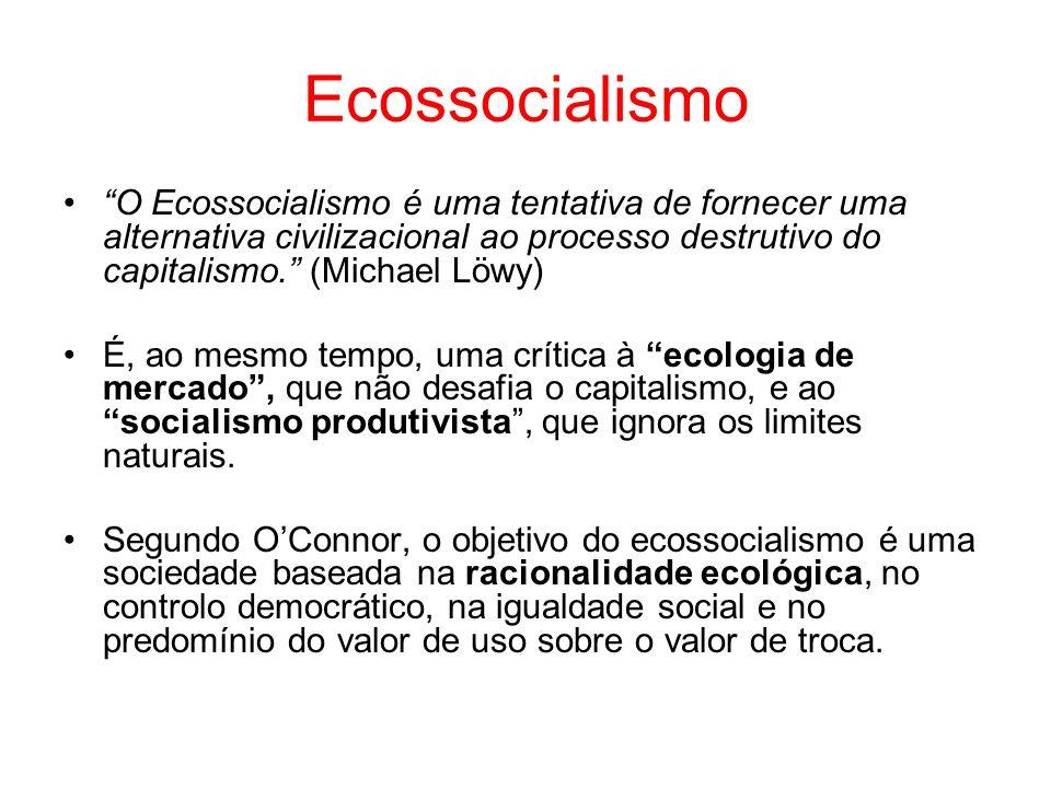 Ecossocialismo O Ecossocialismo é uma tentativa de fornecer uma alternativa civilizacional ao processo destrutivo do capitalismo. (Michael Löwy)