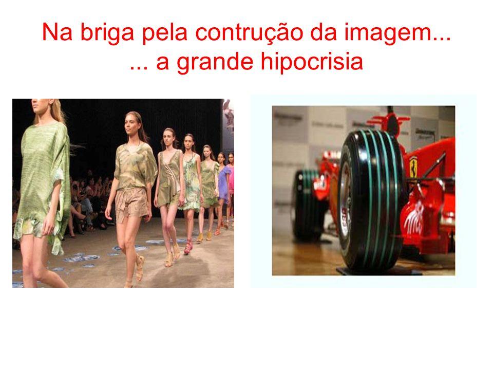 Na briga pela contrução da imagem... ... a grande hipocrisia