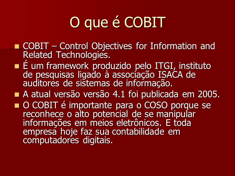 O que é COBIT COBIT – Control Objectives for Information and Related Technologies.