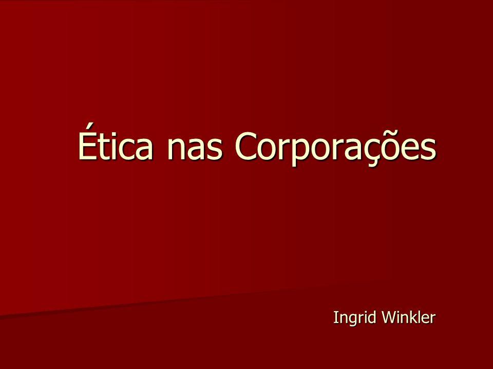 Ética nas Corporações Ingrid Winkler