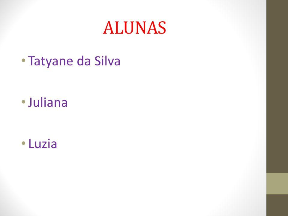 ALUNAS Tatyane da Silva Juliana Luzia
