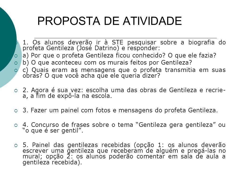 PROPOSTA DE ATIVIDADE 1. Os alunos deverão ir à STE pesquisar sobre a biografia do profeta Gentileza (José Datrino) e responder:
