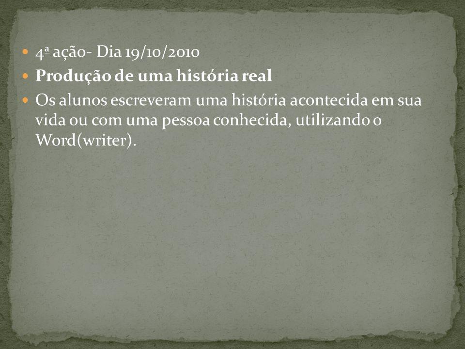 4ª ação- Dia 19/10/2010 Produção de uma história real.