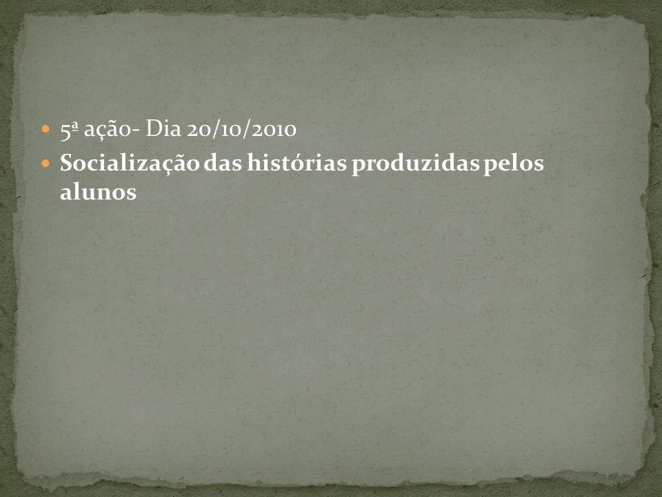5ª ação- Dia 20/10/2010 Socialização das histórias produzidas pelos alunos