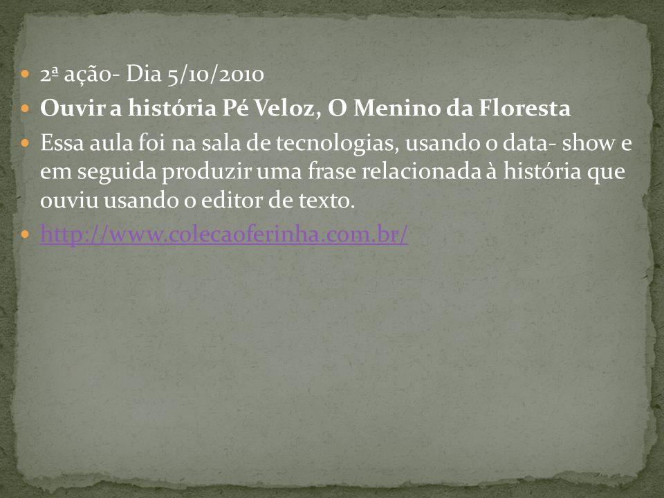 2ª ação- Dia 5/10/2010 Ouvir a história Pé Veloz, O Menino da Floresta.
