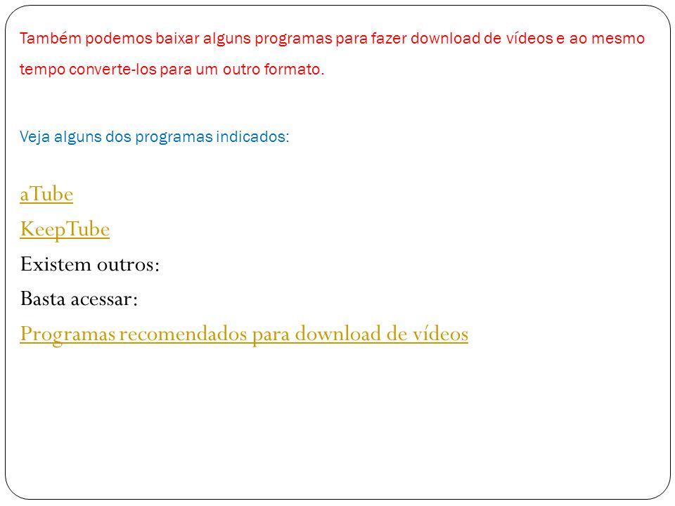 Também podemos baixar alguns programas para fazer download de vídeos e ao mesmo tempo converte-los para um outro formato.