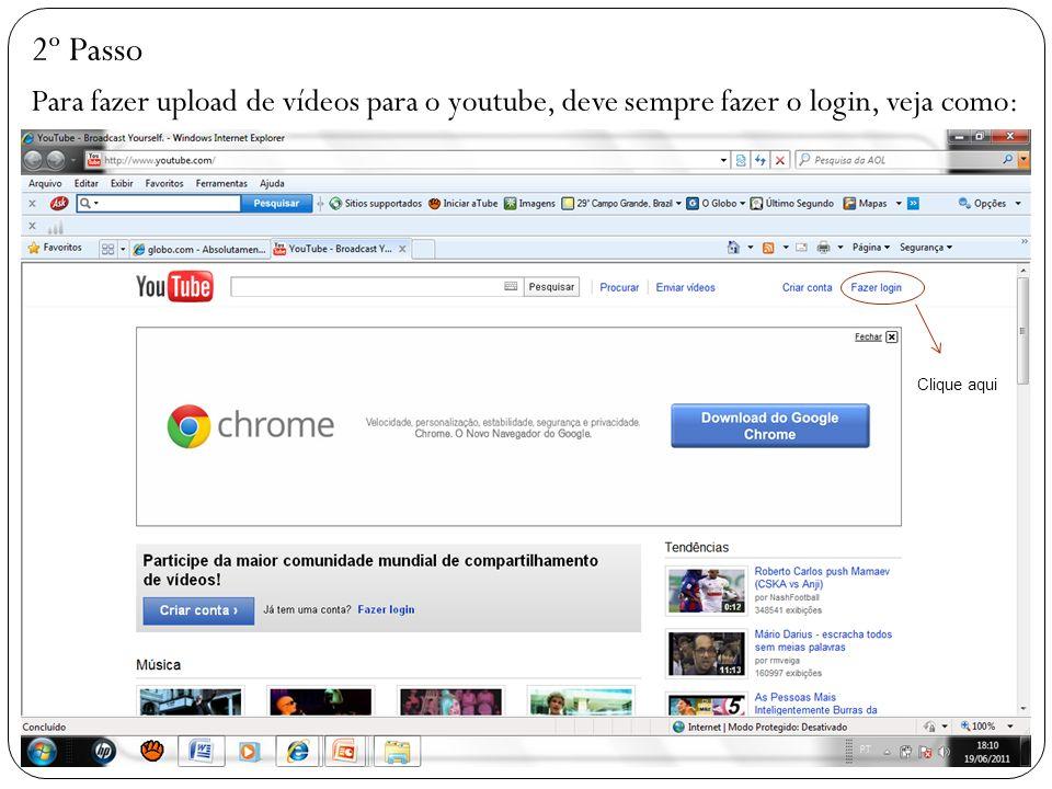 2º Passo Para fazer upload de vídeos para o youtube, deve sempre fazer o login, veja como: Clique aqui.