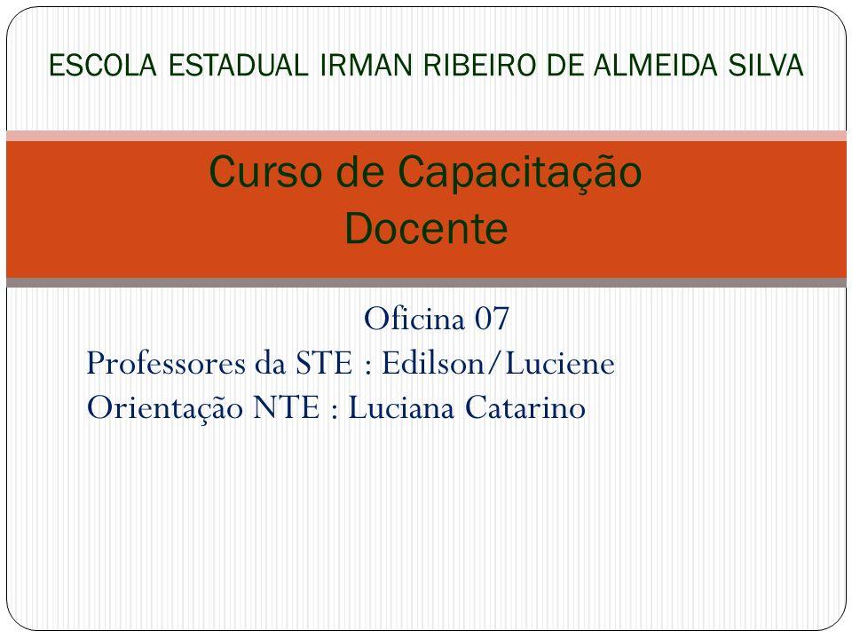 Professores da STE : Edilson/Luciene Orientação NTE : Luciana Catarino