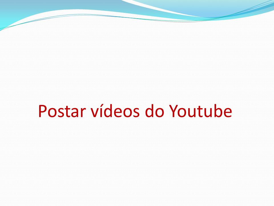 Postar vídeos do Youtube