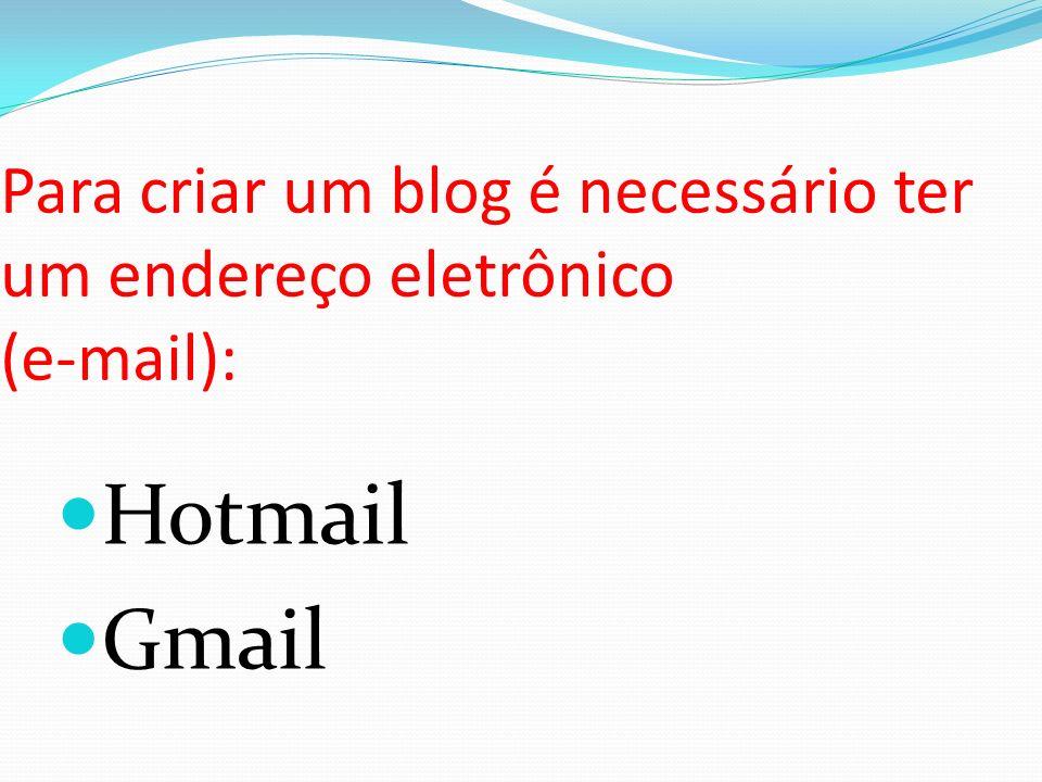 Para criar um blog é necessário ter um endereço eletrônico (e-mail):