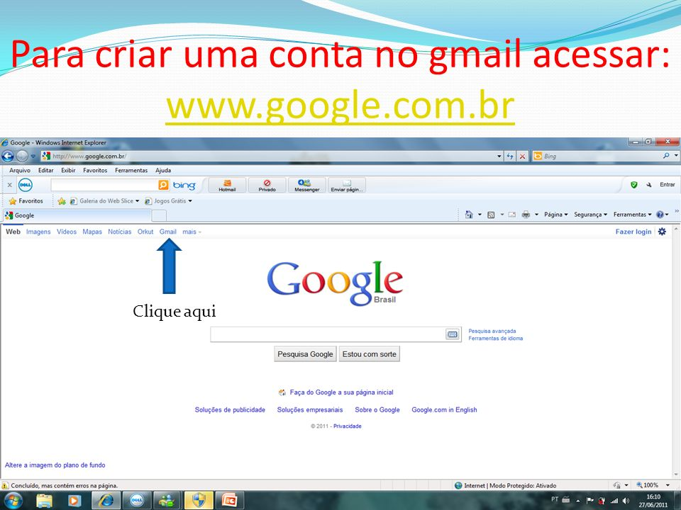Para criar uma conta no gmail acessar: www.google.com.br