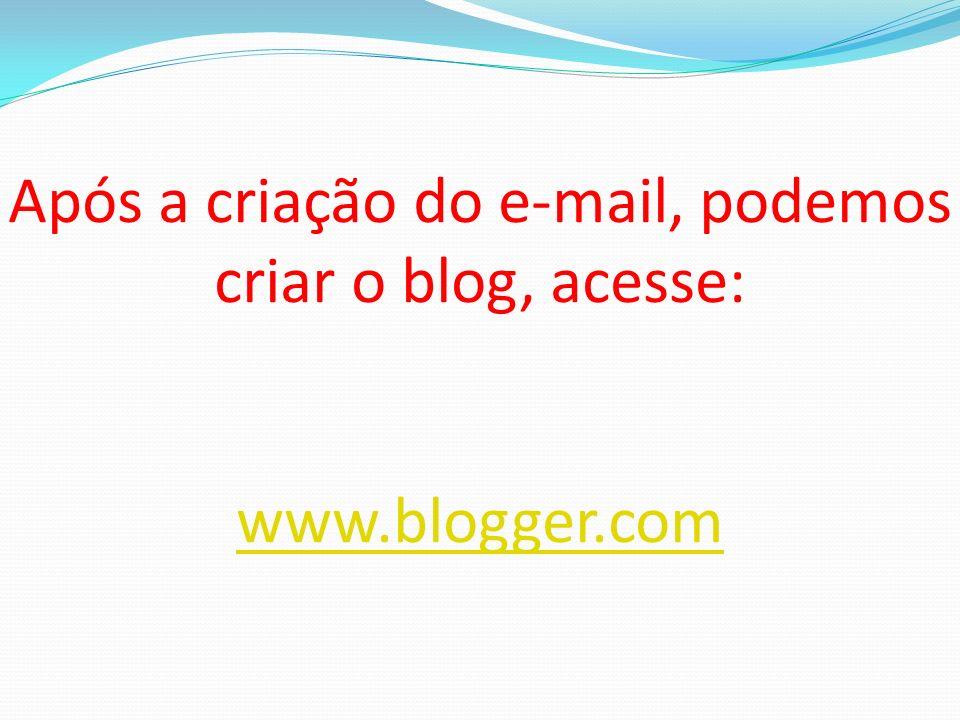 Após a criação do e-mail, podemos criar o blog, acesse: www. blogger
