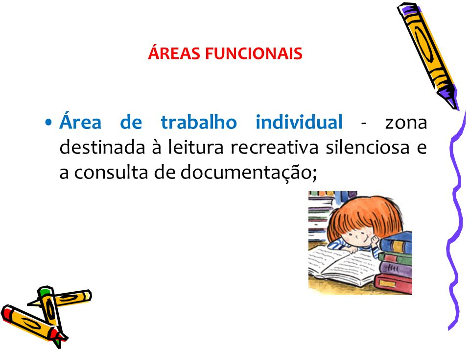 ÁREAS FUNCIONAIS Área de trabalho individual - zona destinada à leitura recreativa silenciosa e a consulta de documentação;