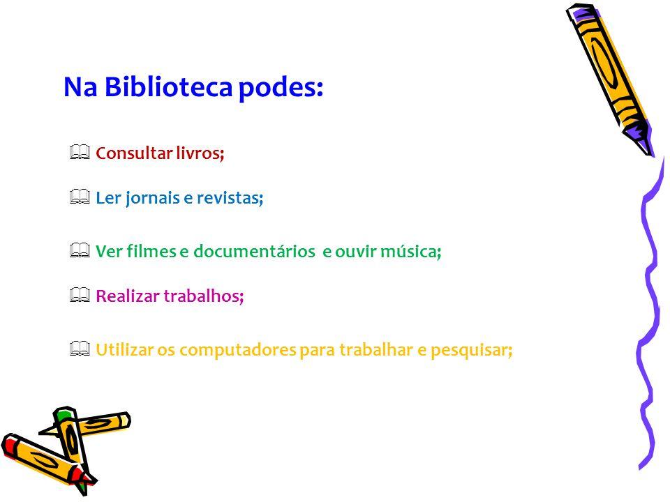 Na Biblioteca podes: Consultar livros; Ler jornais e revistas;